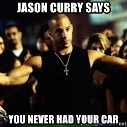 Dom Fast and Furious - Jason curry says you never had your car