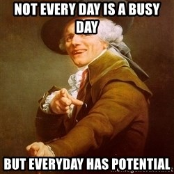 Joseph Ducreux - Not Every day is a busy day  But everyday has potential