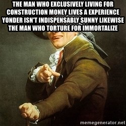 Ducreux - The man who exclusively living for construction money
