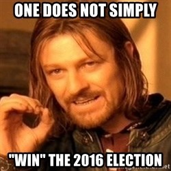 """One Does Not Simply - one does not simply   """"win"""" the 2016 election"""