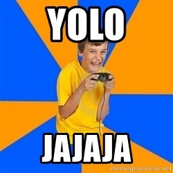 Annoying Gamer Kid - yolo jajaja