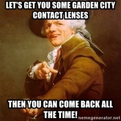 Joseph Ducreux - Let's get you some garden City Contact lenses Then you can come back all the time!