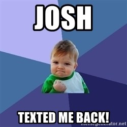 Success Kid - josh texted me back!