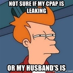 Not sure if troll - NOt sure if my cpap is leaking or my husband's is
