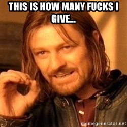 One Does Not Simply - this is how many fucks i give...