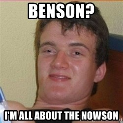 High 10 guy - BENSON? I'm ALL ABOUT THE NOWSON