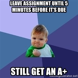 Success Kid - leave assignment until 5 minutes before it's due still get an a+