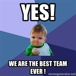 Success Kid - YES! We ARE THE BEST TEAM EVER !