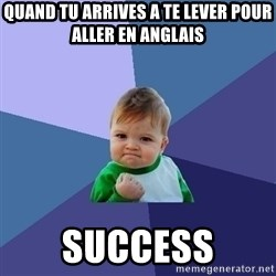 Success Kid - QUAND tu arrives a te lever pour aller en anglais SUCCESS