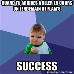 Success Kid - Quand tu arrives a aller en cours un lendemain de flam's SUCCESS