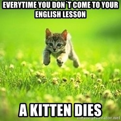 God Kills A Kitten - everytime you don´t come to your english lesson A kitten dies