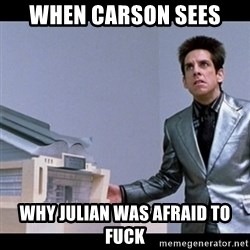 Zoolander for Ants - When Carson sees why Julian was afraid to fuck