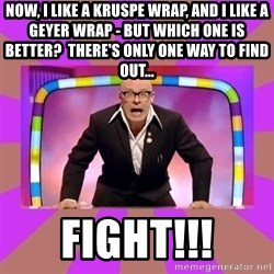 Harry Hill Fight - Now, I like a Kruspe wrap, and I like a Geyer wrap - but which one is better?  There's only one way to find out... FIGHT!!!