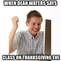 Computer kid - When dean waters says  class on thanksgiving eve