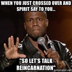 "Kevin Hart - When you just crossed over and Spirit say to you... ""So let's talk reincarnation"""