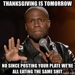 Kevin Hart - Thanksgiving is tomorrow No since posting your plate we're all eating the same shit