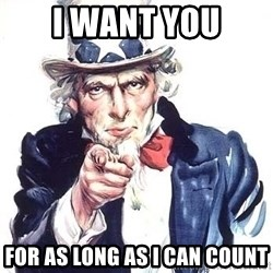 Uncle Sam - i want you for as long as i can count