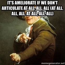Ducreux - It's ameliorate if we don't articulate at all, all, all (at all, all, all, at all, all, all)