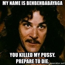 You keep using that word, I don't think it means what you think it means - my name is behbehbabayaga you killed my pussy.      prepare to die.