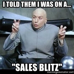 "dr. evil quotation marks - I told them I was on a... ""Sales Blitz"""