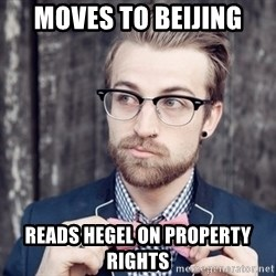 Scumbag Analytic Philosopher - Moves to Beijing  Reads hegel on property rights