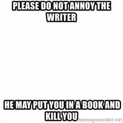 fondo blanco white background - Please do not annoy the writer  He may put you in a book and kill you