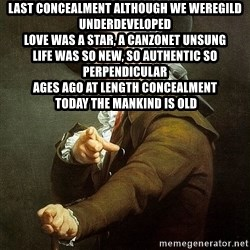 Ducreux - Last concealment although we weregild underdeveloped  Love was a star, a canzonet unsung  Life was so new, so authentic so perpendicular  Ages ago at length concealment  