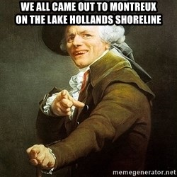Ducreux - We all came out to Montreux  On the Lake Hollands shoreline