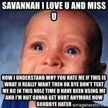 Very Sad Kid - Savannah i Love u and Miss u Now I understand why you Hate me if this is what u really want then ok Bye don't Text me bc ik this hole time u Have Been Using me and I'm Not gonna get hurt anymore now Goodbye Hater