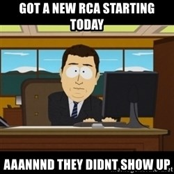 and they're gone - GOT a new RCA starting today aaannnd they didnt show up