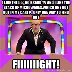 """Harry Hill Fight - I like the 55"""" no brand tv and I like the stack of Microwaves.Which one do I out in my cart?...only one way to find out FIIIIIIIGHT!"""