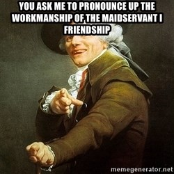Ducreux - You ask me to pronounce up the workmanship of the maidservant I friendship