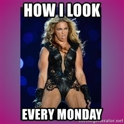 Ugly Beyonce - How I look Every Monday