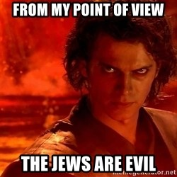 Anakin Skywalker - From my point of view the Jews are Evil