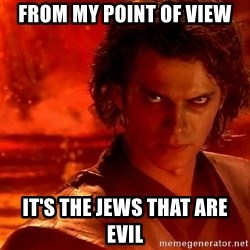 Anakin Skywalker - from my point of view It's The jews that are evil