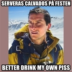 Bear Grylls Piss - Serveras Calvados på festen Better drink my oWn piss