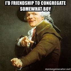 Ducreux - I'd friendship to congregate somewhat boy