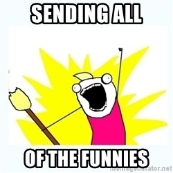 All the things - Sending all of the funnies