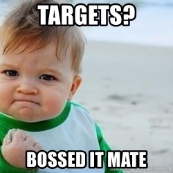 fist pump baby - TARGETS? BOSSED IT MATE