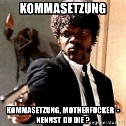 English motherfucker, do you speak it? - KOMMASETZUNG  KOMMASETZUNG, MOTHERFUCKER  - KENNST DU DIE ?