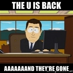 and they're gone - The u is back Aaaaaaand THEY'RE gone