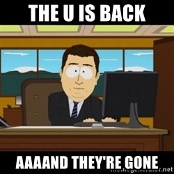 and they're gone - The u is back Aaaand They're gone