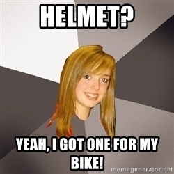 Musically Oblivious 8th Grader - Helmet? Yeah, I got one for my bike!