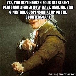 Ducreux - Yes, you distinguish your represent performed faded now, baby, darling, you sinistral suspensorial up on the counterscarp