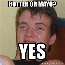 Stoner Stanley - Butter or mayo? Yes