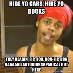 Antoine Dodson - Hide yo cars, hide yo books they readin' fiction, non-fiction aaaaand autobiorgrpahical out here