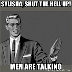 Bitch, Please grammar - Sylisha, shut the Hell up! Men are talking