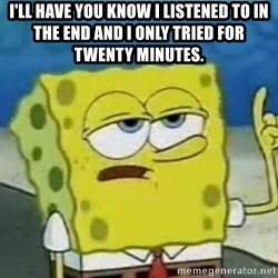 Tough Spongebob - I'Ll have you know i listened to in the end and i only tried for twenty minutes.