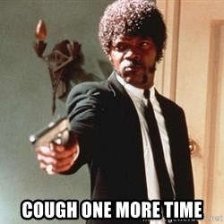 I double dare you - Cough one more time