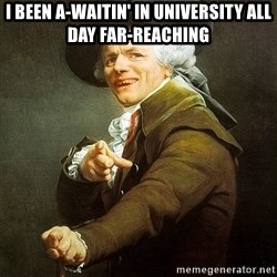 Ducreux - I been a-waitin' in university all day far-reaching